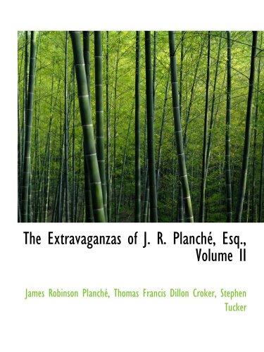 The Extravaganzas of J. R. Planché, Esq., Volume II