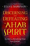 img - for Discerning and Defeating the Ahab Spirit: The Key to Breaking Free from Jezebel book / textbook / text book