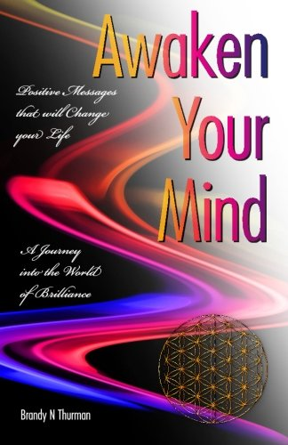Book: Awaken Your Mind - A Journey into the World of Brilliance; Positive Messages that will Change your Life by Brandy N Thurman