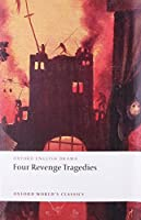 Four Revenge Tragedies: (The Spanish Tragedy, The Revenger's Tragedy, The Revenge of Bussy D'Ambois, and The Atheist's Tragedy) (Oxford World's Classics)