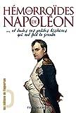 Les Hémorroïdes de Napoléon...: et toutes ces petites histoires qui ont fait la grande...