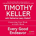 Every Good Endeavor: Connecting Your Work to God's Work (       UNABRIDGED) by Timothy Keller Narrated by Lloyd James