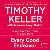 Every Good Endeavor: Connecting Your Work to God's Work | [Timothy Keller]
