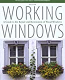 Working Windows, 3rd: A Guide to the Repair and Restoration of Wood Windows - 1599213117