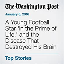 A Young Football Star 'in the Prime of Life,' and the Disease That Destroyed His Brain Other by Sarah Kaplan Narrated by Sam Scholl