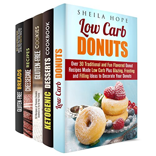 Low Carb and Gluten Free Desserts Box Set: Over 150 Mouthwatering Donut, Cheesecake, Cookie Recipes Made Low Carb Plus Best Ketogenic Desserts (Low Carb Desserts)