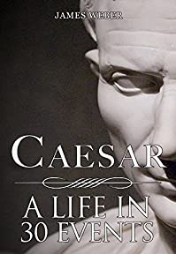 Biography: Julius Caesar: His Biography In 30 Events by James Weber ebook deal