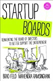 Startup Boards: Recreating the Board of Directors to Be Relevant to Entrepreneurial Companies