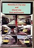 Waterloo & City Line and Island Line Past & Present