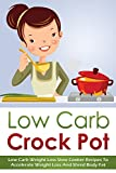 Low Carb Crock Pot - Low Carb Weight Loss Slow Cooker Recipes To Accelerate Weight Loss And Shred Body Fat (low carb slow cooker, low carb crockpot Book 2)