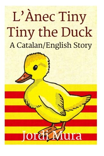 L'Ànec Tiny / Tiny the Duck: A Catalan / English Dual Language Story