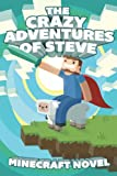 The CRAZY Adventures of Steve: A Minecraft Novel