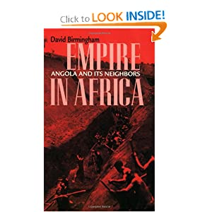 Empire in Africa: Angola and Its Neighbors (Ohio RIS Africa Series) David Birmingham