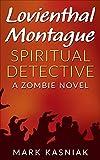Lovienthal Montague Spiritual Detective: A Zombie Novel (Lovienthal Series Book 1)