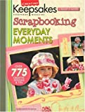 Scrapbooking Everyday Moments (Creating Keepsakes)