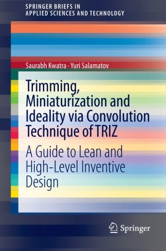 Trimming, Miniaturization and Ideality via Convolution Technique of TRIZ: A Guide to Lean and High-level Inventive Design (SpringerBriefs i