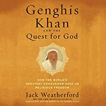 Genghis Khan and the Quest for God: How the World's Greatest Conqueror Gave Us Religious Freedom | Livre audio Auteur(s) : Jack Weatherford Narrateur(s) : Mark Bramhall
