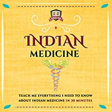 Indian Medicine: Teach Me Everything I Need to Know About Indian Medicine in 30 Minutes (       UNABRIDGED) by  30 Minute Reads Narrated by Youlanda Burnett