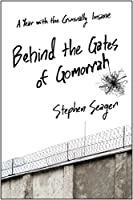 Behind the Gates of Gomorrah: A Year with the Criminally Insane