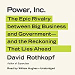Power, Inc.: The Epic Rivalry between Big Business and Government—and the Reckoning That Lies Ahead | David Rothkopf
