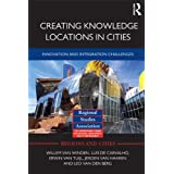 Creating Knowledge Locations in Cities: Innovation and Integration Challenges (Regions and Cities)