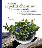 echange, troc Annie Pavlowitch - La cuisine des petits chemins : Ou comment faire une salade de ses promenades, un dîner de ses randonnées ou une ratatouille