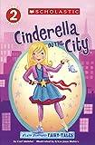 Cinderella in the City: Flash Forward Fairy Tales (Scholastic Reader, Level 2)