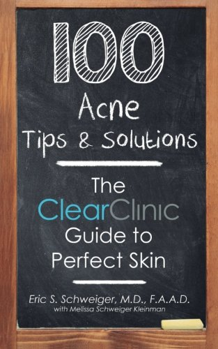 100 Acne Tips & Solutions: The Clear Clinic Guide to Perfect Skin