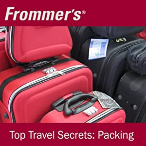 Frommer's Top Travel Secrets: Packing | [Kelly Regan, Jason Clampet]