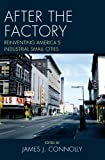 After the Factory: Reinventing Americas Industrial Small Cities (Comparative Urban Studies)