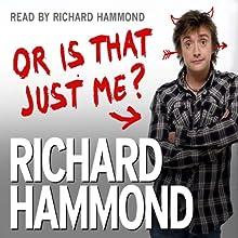 Or Is That Just Me? | Livre audio Auteur(s) : Richard Hammond Narrateur(s) : Richard Hammond