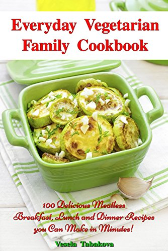 Everyday Vegetarian Family Cookbook: 100 Delicious Meatless Breakfast, Lunch and Dinner Recipes you Can Make in Minutes! (Free: Jam and Jelly Recipes): Vegetarian Diet Cooking (Diabetic Cookbook For Kids compare prices)
