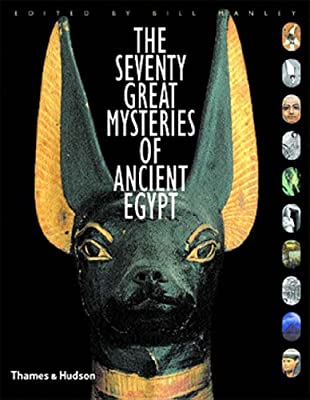 The Seventy Great Mysteries of Ancient Egypt 1st  Edition
