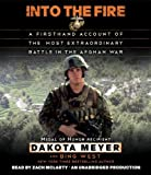 By Dakota Meyer, Bing West(A)/Zach McLarty(N):Into the Fire: A Firsthand Account of the Most Extraordinary Battle in the Afghan War [AUDIOBOOK] (Books on Tape) [AUDIO CD]