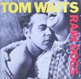 Tom Waits Rain dogs (1985)