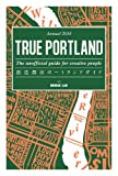TRUE PORTLAND the unofficial guide for creative people �n���s�s�|�[�g�����h�K�C�h