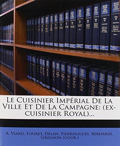 Le Cuisinier Impérial De La Ville Et De La Campagne: (ex-cuisinier Royal)...