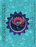Feng Shui & Moon Magic 2015 Calendar: Your Guide to the Wheel of the Year from Tomorrow