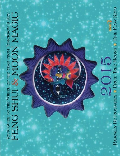 Feng Shui & Moon Magic 2015 Calendar: Your Guide To The Wheel Of The Year From Tomorrow'S Key