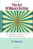 The Art of Money Getting: or Golden Rules for Making Money