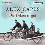 Das Leben ist gut | Alex Capus