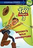 Woody's Wild Adventure (Disney/Pixar Toy Story 3) (A Stepping Stone Book(TM))