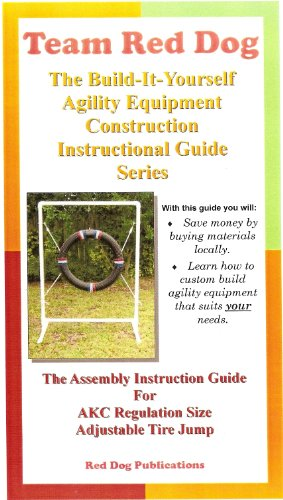 The Assembly Instruction Guide for AKC Regulation Size Adjustable Tire Jump (Team Red Dog: The Build it Yourself Agility Equipment Construction Instructional Guides Series)