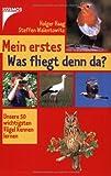 Mein erstes Was fliegt denn da?: Unsere 50 wichtigsten Vögel kennen lernen