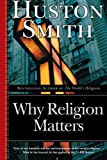Image of Why Religion Matters: The Fate of the Human Spirit in an Age of Disbelief