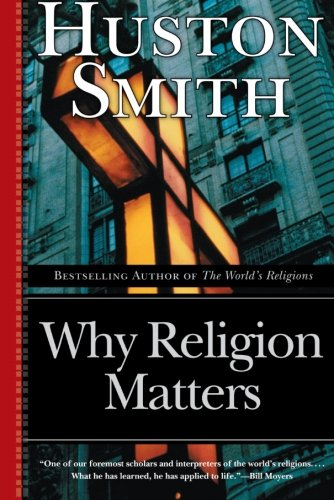 Why Religion Matters: The Fate of the Human Spirit in an Age of Disbelief: Huston Smith: 9780060671020: Amazon.com: Books