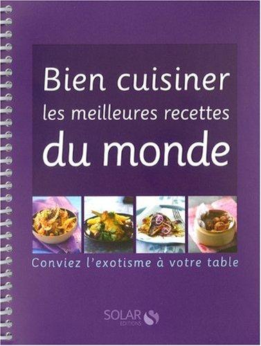 bien cuisiner les meilleures recettes du monde , conviez l'exotisme à votre table Collectif, gra...