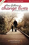 img - for How Fathers Change Lives: Stories of Remarkable Dads book / textbook / text book