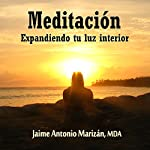 Meditacion: Expandiendo tu luz interior [Meditation: Expanding Your Inner Light] | Jaime Antonio Marizan