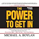 The Power to Get In: A Step-by-Step System to Get in Anyone's Door So You Have the Best Chance to... Present Your Offer… Make the Sale… Grow Your Business (       UNABRIDGED) by Michael Boylan Narrated by Michael Boylan